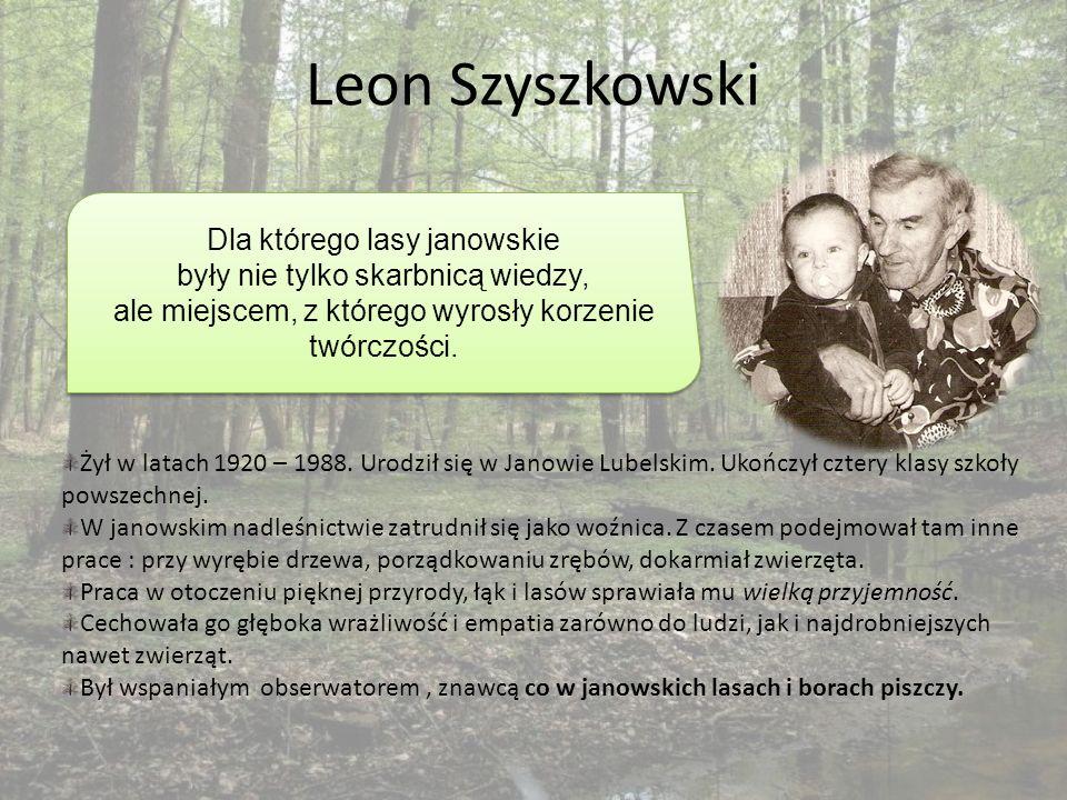 Leon Szyszkowski Żył w latach 1920 – 1988. Urodził się w Janowie Lubelskim.