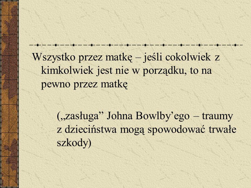 """Wszystko przez matkę – jeśli cokolwiek z kimkolwiek jest nie w porządku, to na pewno przez matkę (""""zasługa"""" Johna Bowlby'ego – traumy z dzieciństwa mo"""