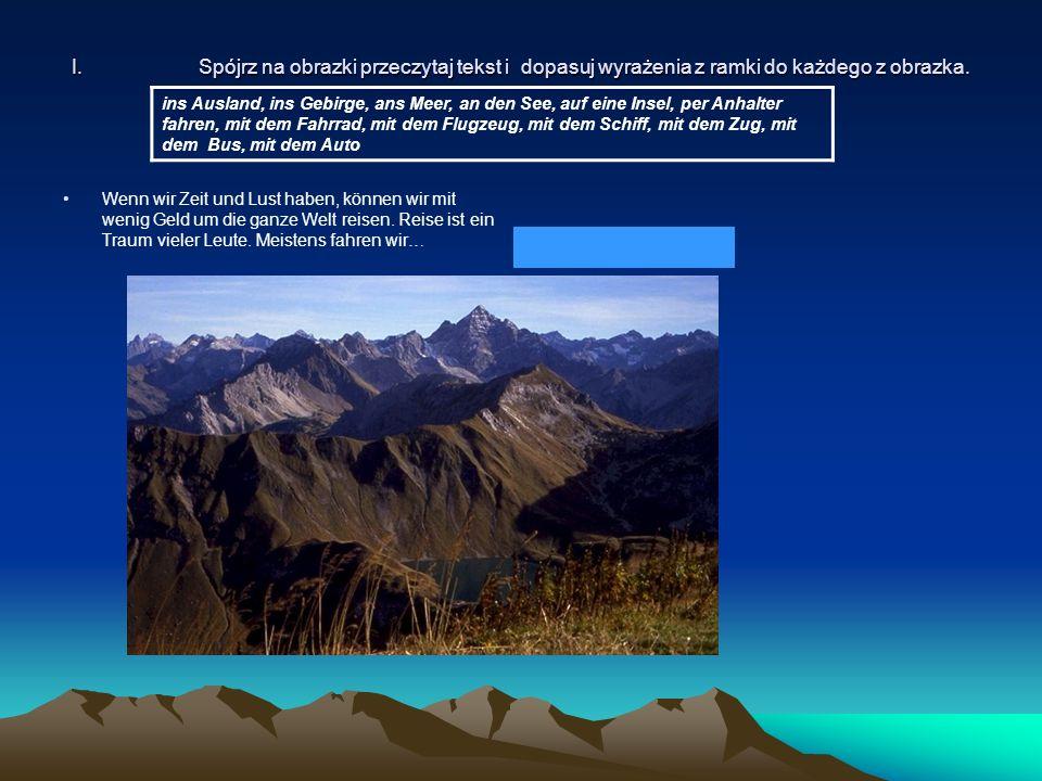 I.Spójrz na obrazki przeczytaj tekst i dopasuj wyrażenia z ramki do każdego z obrazka. Wenn wir Zeit und Lust haben, können wir mit wenig Geld um die