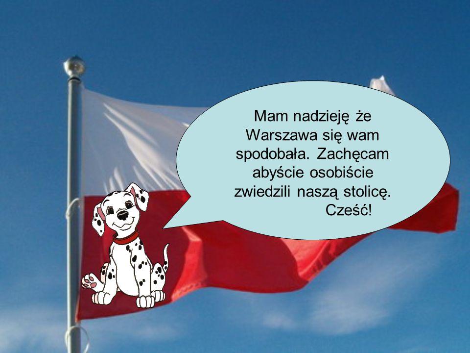 Mam nadzieję że Warszawa się wam spodobała. Zachęcam abyście osobiście zwiedzili naszą stolicę.
