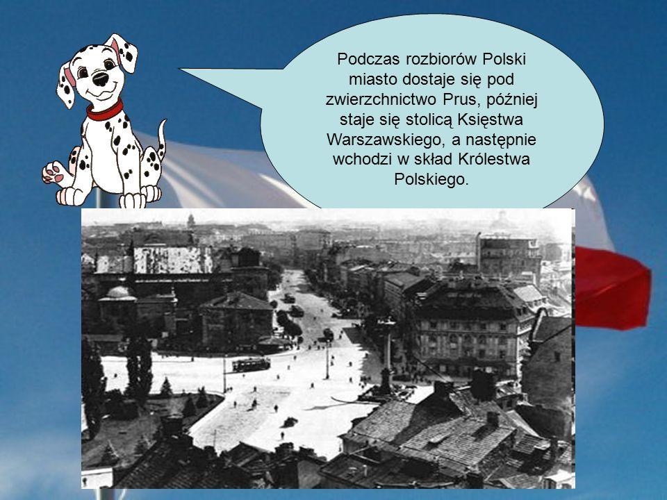 Podczas rozbiorów Polski miasto dostaje się pod zwierzchnictwo Prus, później staje się stolicą Księstwa Warszawskiego, a następnie wchodzi w skład Królestwa Polskiego.