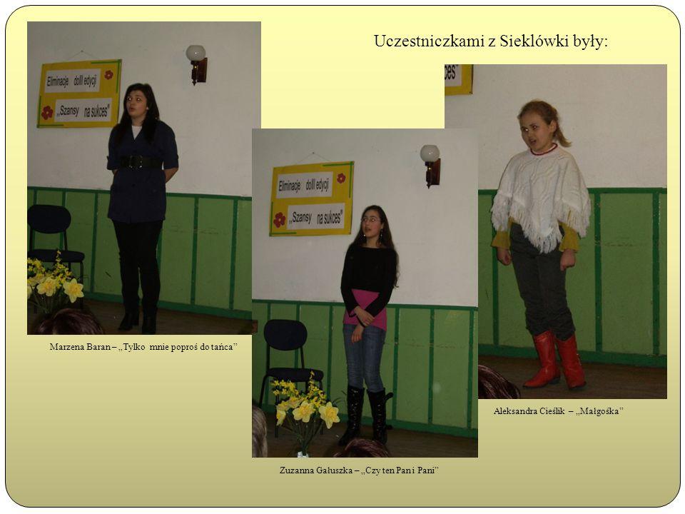 """Uczestniczkami z Sieklówki były: Marzena Baran – """"Tylko mnie poproś do tańca Aleksandra Cieślik – """"Małgośka Zuzanna Gałuszka – """"Czy ten Pan i Pani"""
