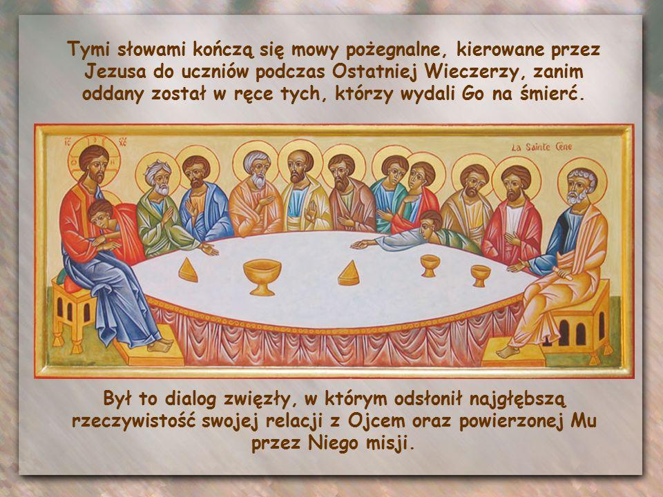 Tymi słowami kończą się mowy pożegnalne, kierowane przez Jezusa do uczniów podczas Ostatniej Wieczerzy, zanim oddany został w ręce tych, którzy wydali Go na śmierć.