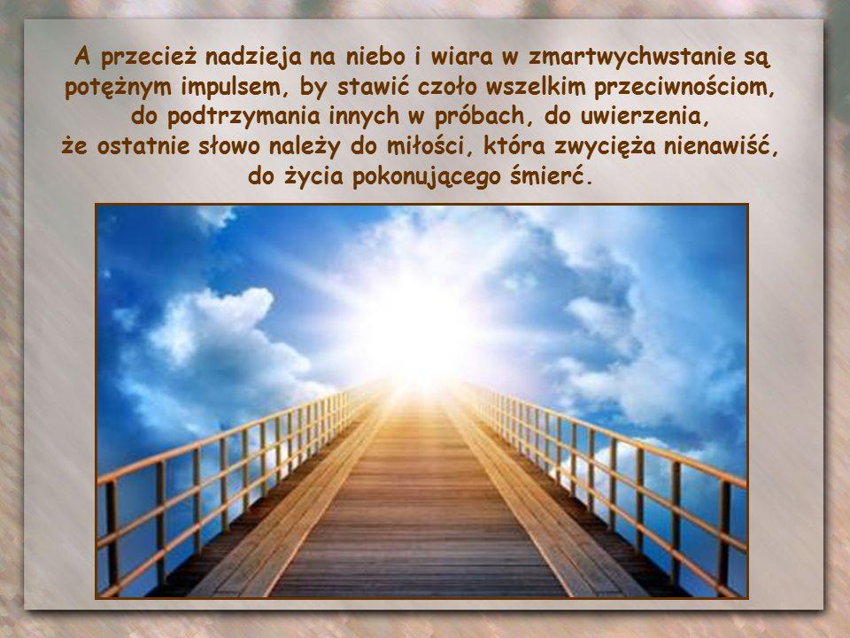 Lękamy się często mówić o raju, jakby myśl o nim była narkotykiem, który nie pozwala odważnie zmierzyć się z trudnościami, jakimś znieczuleniem, które ma łagodzić cierpienia, jakimś alibi usprawiedliwiającym nas przed zaangażowaniem się w walkę z niesprawiedliwością.