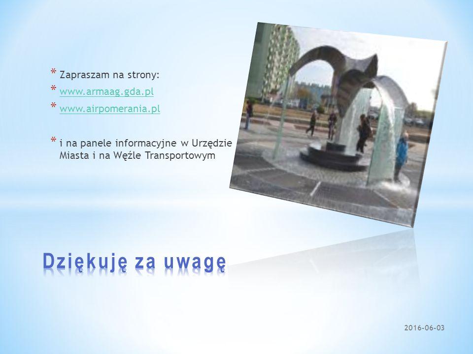 * Zapraszam na strony: * www.armaag.gda.pl www.armaag.gda.pl * www.airpomerania.pl www.airpomerania.pl * i na panele informacyjne w Urzędzie Miasta i