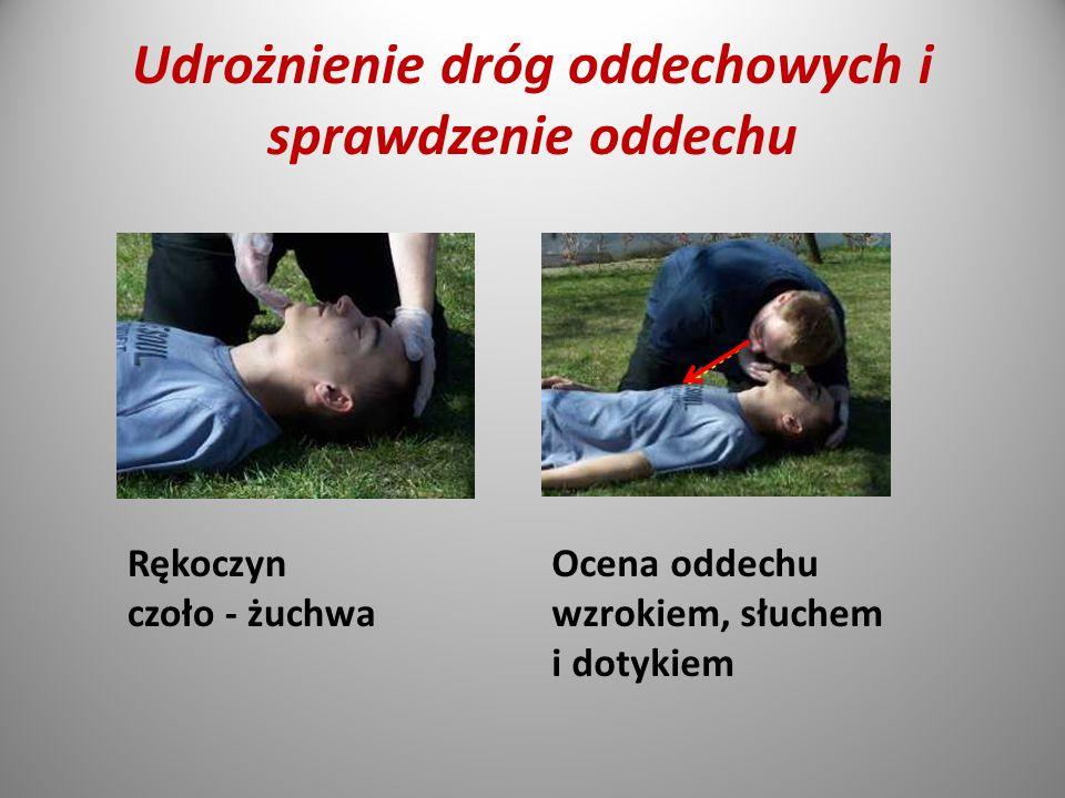 Udrożnienie dróg oddechowych i sprawdzenie oddechu Rękoczyn czoło - żuchwa Ocena oddechu wzrokiem, słuchem i dotykiem