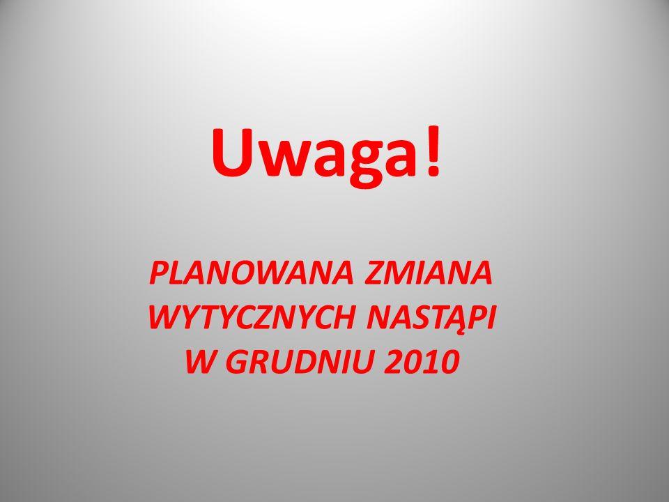 PLANOWANA ZMIANA WYTYCZNYCH NASTĄPI W GRUDNIU 2010 Uwaga!