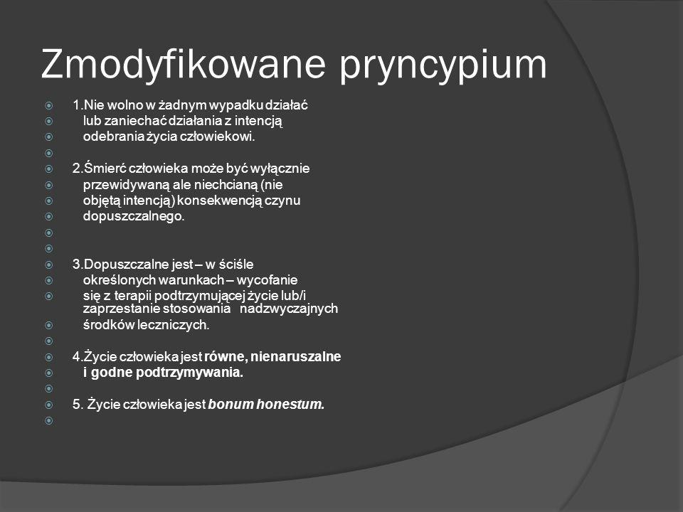Zmodyfikowane pryncypium  1.Nie wolno w żadnym wypadku działać  lub zaniechać działania z intencją  odebrania życia człowiekowi.