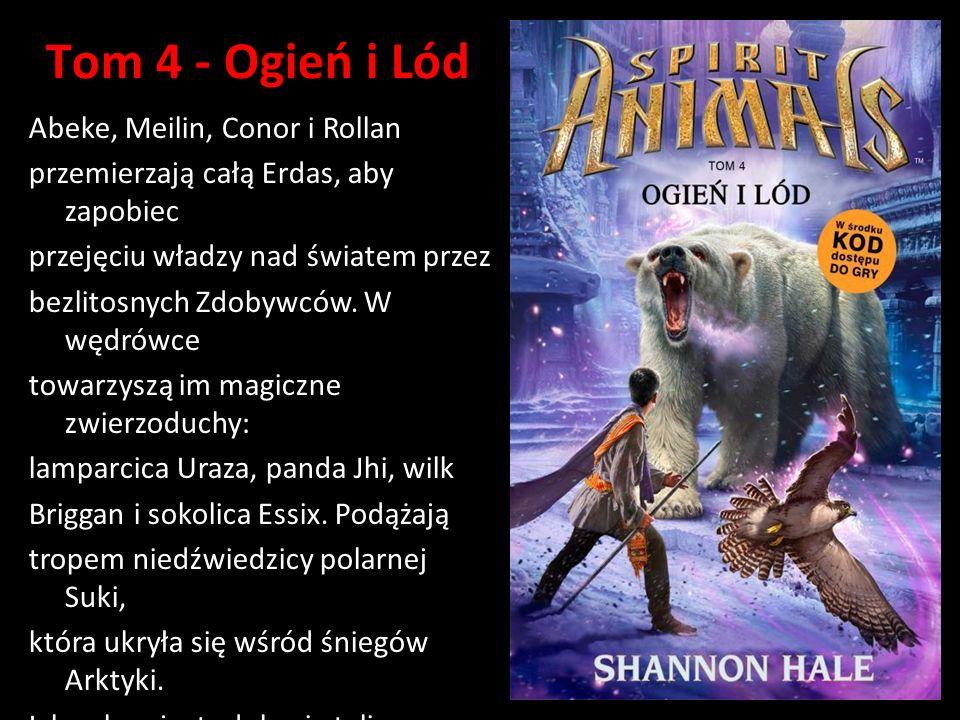 Tom 4 - Ogień i Lód Abeke, Meilin, Conor i Rollan przemierzają całą Erdas, aby zapobiec przejęciu władzy nad światem przez bezlitosnych Zdobywców.