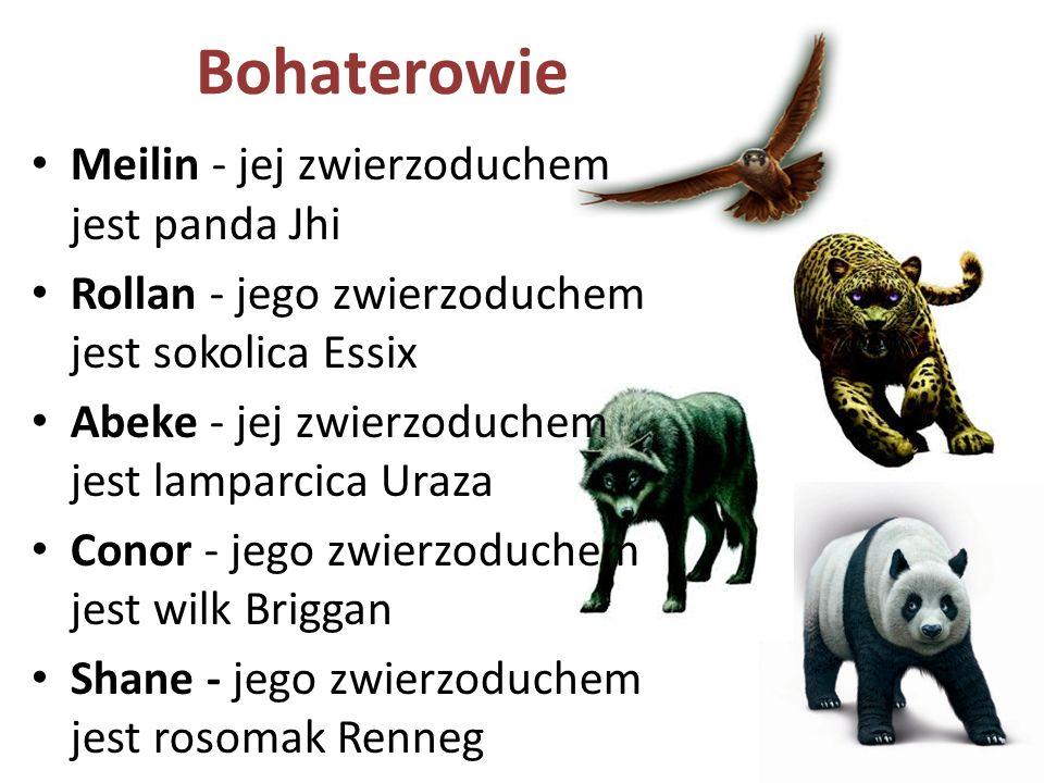 Bohaterowie Meilin - jej zwierzoduchem jest panda Jhi Rollan - jego zwierzoduchem jest sokolica Essix Abeke - jej zwierzoduchem jest lamparcica Uraza Conor - jego zwierzoduchem jest wilk Briggan Shane - jego zwierzoduchem jest rosomak Renneg Devin - jego zwierzoduchem jest pantera Elda Olvan - jego zwierzoduchem jest łoś Zerif - jego zwierzoduchem jest szakal