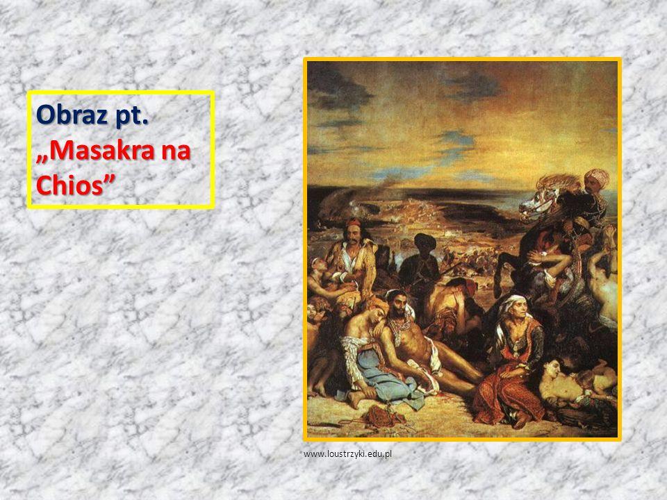 """Obraz pt. """"Masakra na Chios"""" www.loustrzyki.edu.pl"""