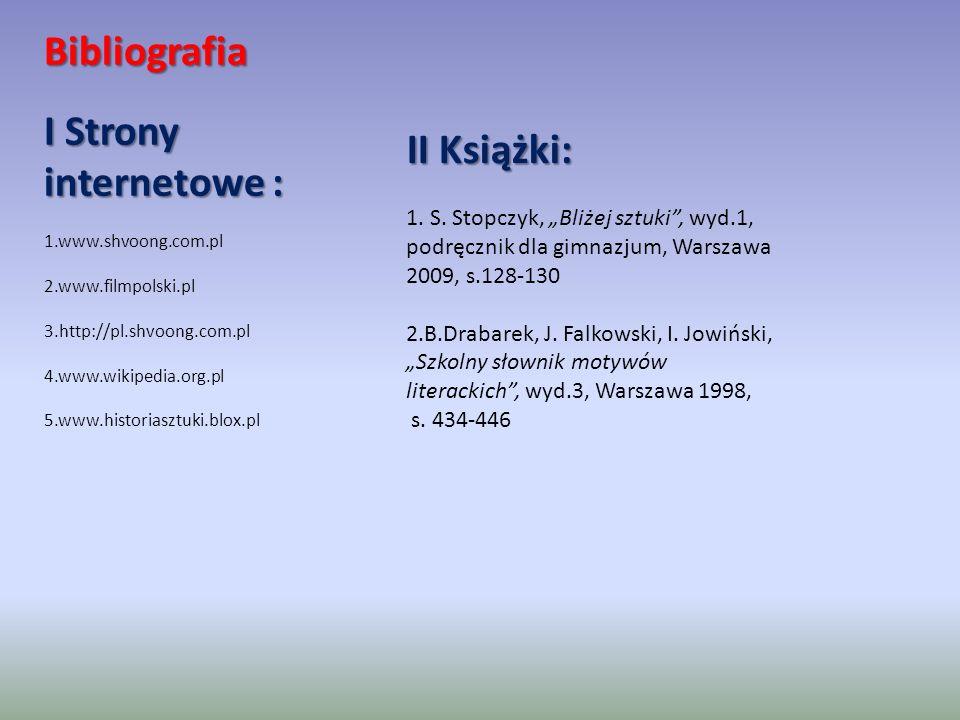 Bibliografia I Strony internetowe : 1.www.shvoong.com.pl 2.www.filmpolski.pl 3.http://pl.shvoong.com.pl 4.www.wikipedia.org.pl 5.www.historiasztuki.bl