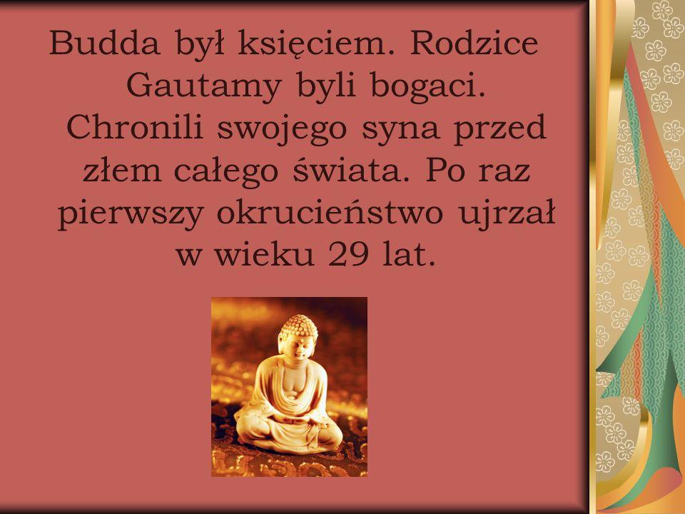 Budda był księciem. Rodzice Gautamy byli bogaci. Chronili swojego syna przed złem całego świata.