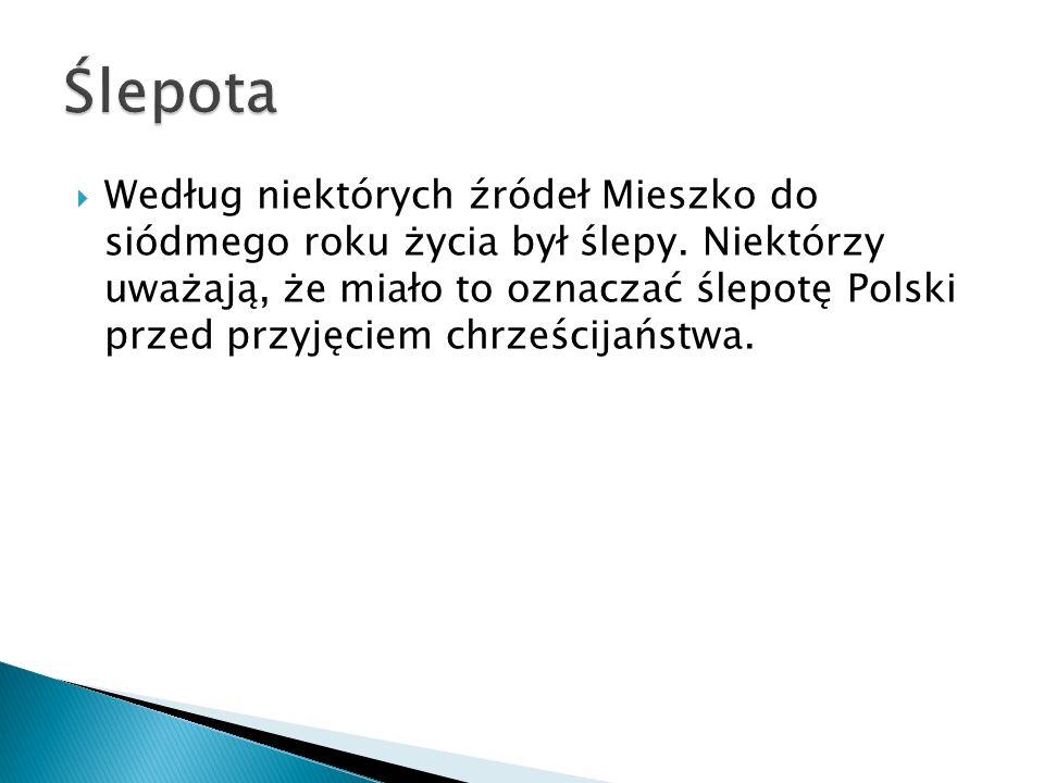  Według niektórych źródeł Mieszko do siódmego roku życia był ślepy. Niektórzy uważają, że miało to oznaczać ślepotę Polski przed przyjęciem chrześcij