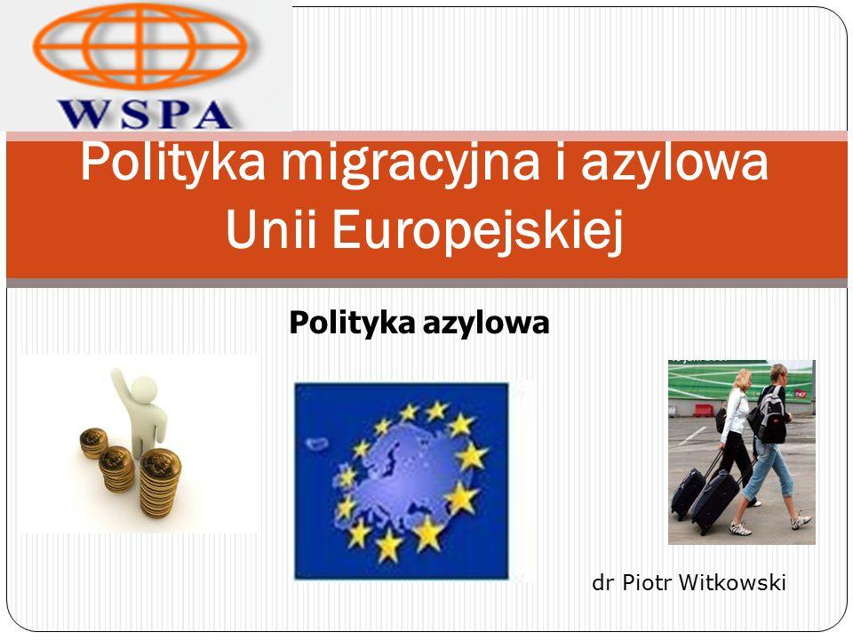 Polityka migracyjna i azylowa Unii Europejskiej Polityka azylowa dr Piotr Witkowski