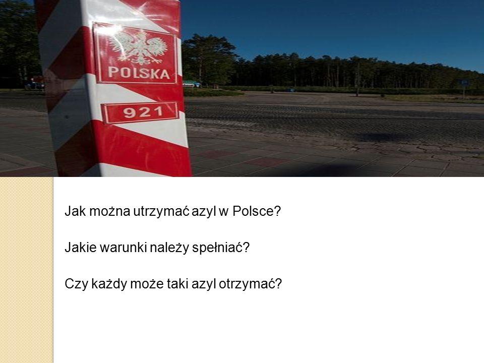 Jak można utrzymać azyl w Polsce? Jakie warunki należy spełniać? Czy każdy może taki azyl otrzymać?