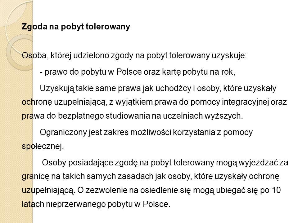 Zgoda na pobyt tolerowany Osoba, której udzielono zgody na pobyt tolerowany uzyskuje: - prawo do pobytu w Polsce oraz kartę pobytu na rok, Uzyskują ta