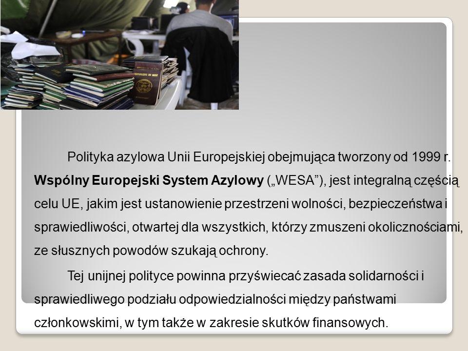 """Polityka azylowa Unii Europejskiej obejmująca tworzony od 1999 r. Wspólny Europejski System Azylowy (""""WESA""""), jest integralną częścią celu UE, jakim j"""