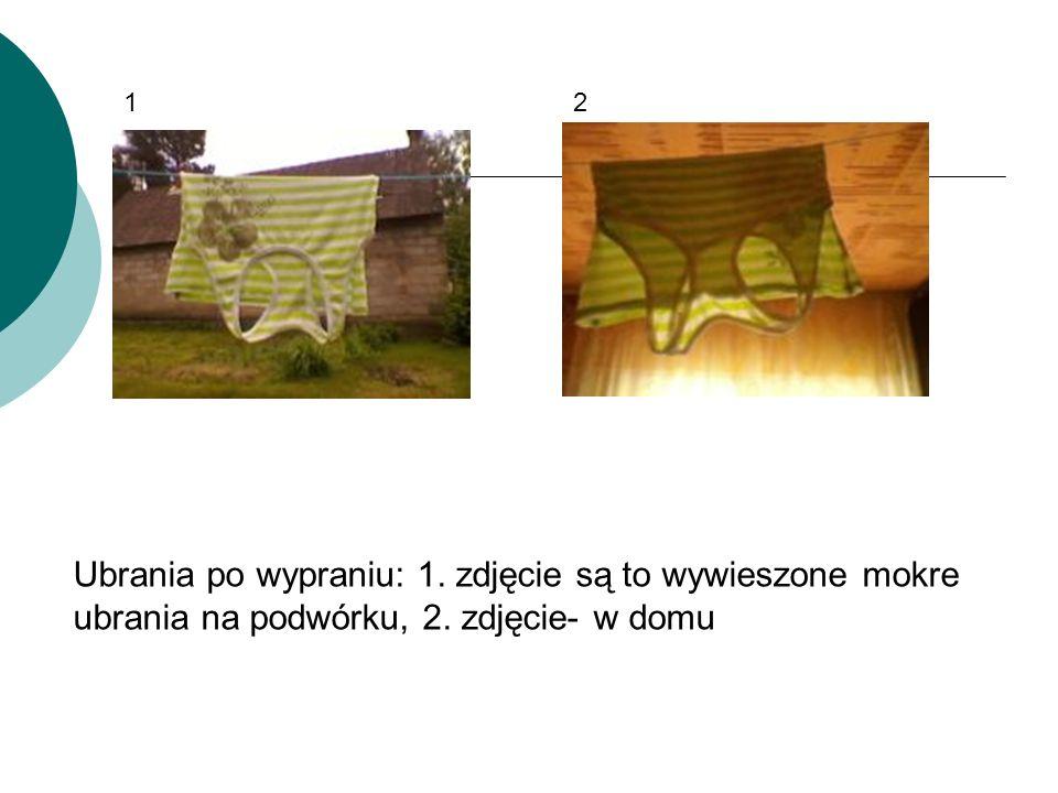 Ubrania po wypraniu: 1. zdjęcie są to wywieszone mokre ubrania na podwórku, 2. zdjęcie- w domu 12