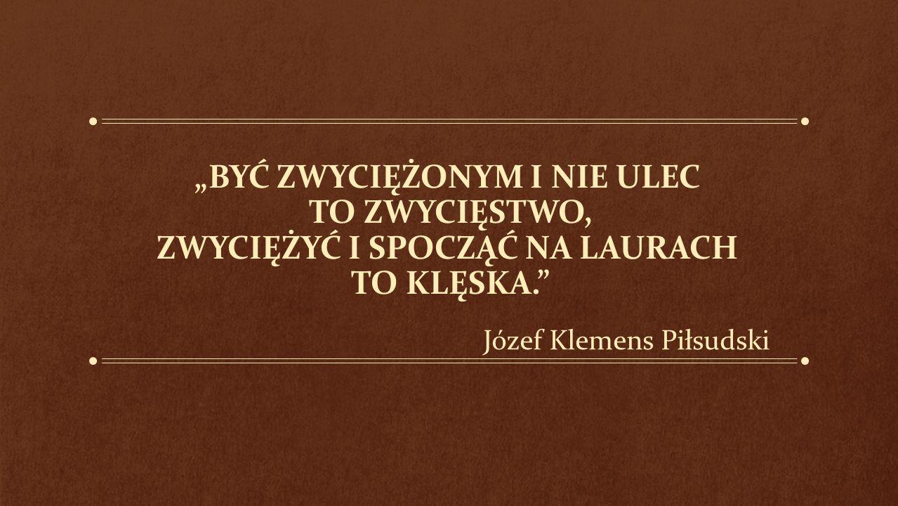 """""""Tak żyć jak żyłem, warto było - DZIAŁALNOŚĆ JÓZEFA PIŁSUDSKIEGO Autor: Eliza Szafrańska"""