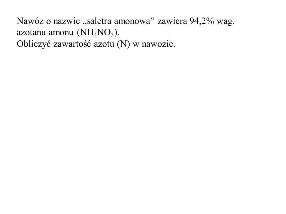 """Nawóz o nazwie """"saletra amonowa zawiera 94,2% wag."""