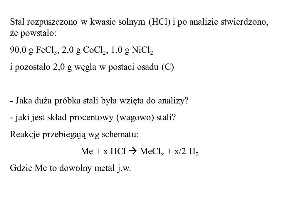 Stal rozpuszczono w kwasie solnym (HCl) i po analizie stwierdzono, że powstało: 90,0 g FeCl 3, 2,0 g CoCl 2, 1,0 g NiCl 2 i pozostało 2,0 g węgla w postaci osadu (C) - Jaka duża próbka stali była wzięta do analizy.