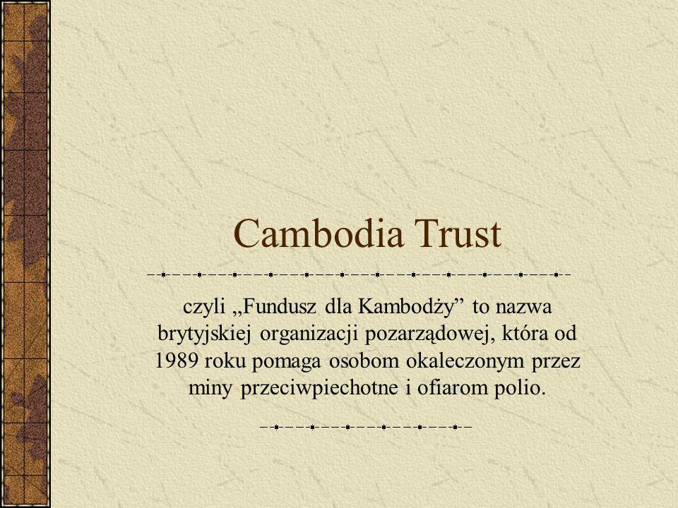 """Cambodia Trust czyli """"Fundusz dla Kambodży"""" to nazwa brytyjskiej organizacji pozarządowej, która od 1989 roku pomaga osobom okaleczonym przez miny prz"""