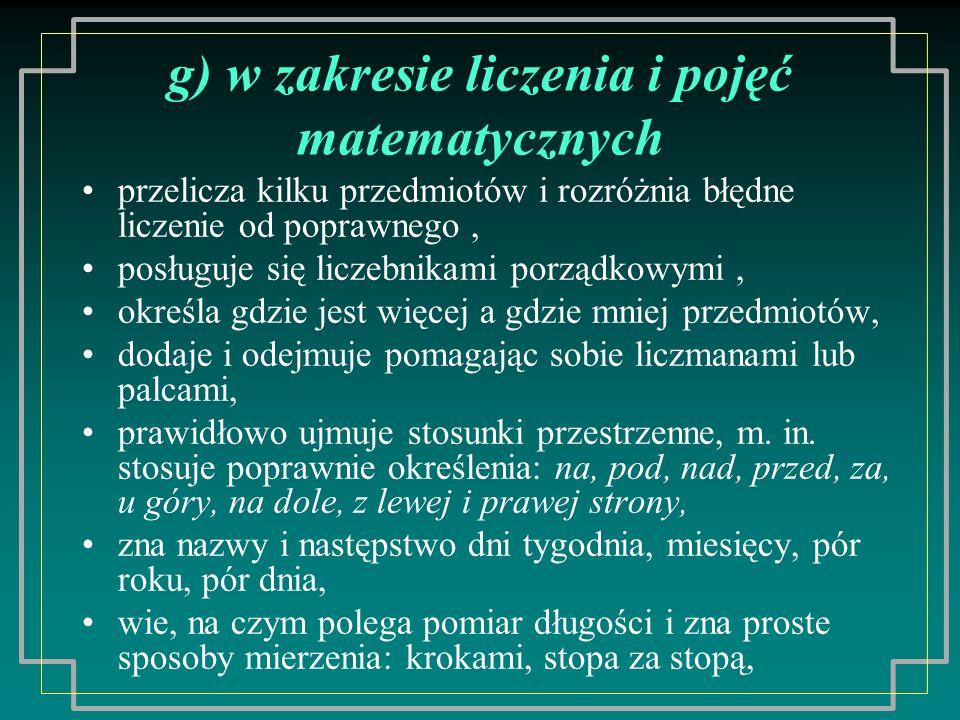 g) w zakresie liczenia i pojęć matematycznych przelicza kilku przedmiotów i rozróżnia błędne liczenie od poprawnego, posługuje się liczebnikami porząd