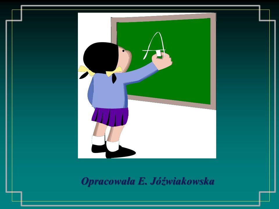 Opracowała E. Jóźwiakowska