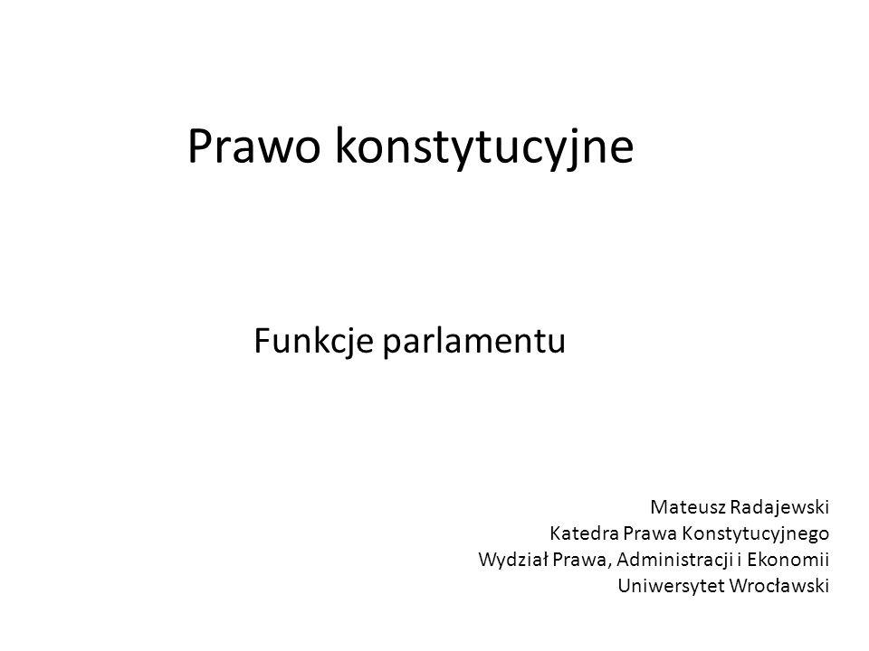 Prawo konstytucyjne Funkcje parlamentu Mateusz Radajewski Katedra Prawa Konstytucyjnego Wydział Prawa, Administracji i Ekonomii Uniwersytet Wrocławski
