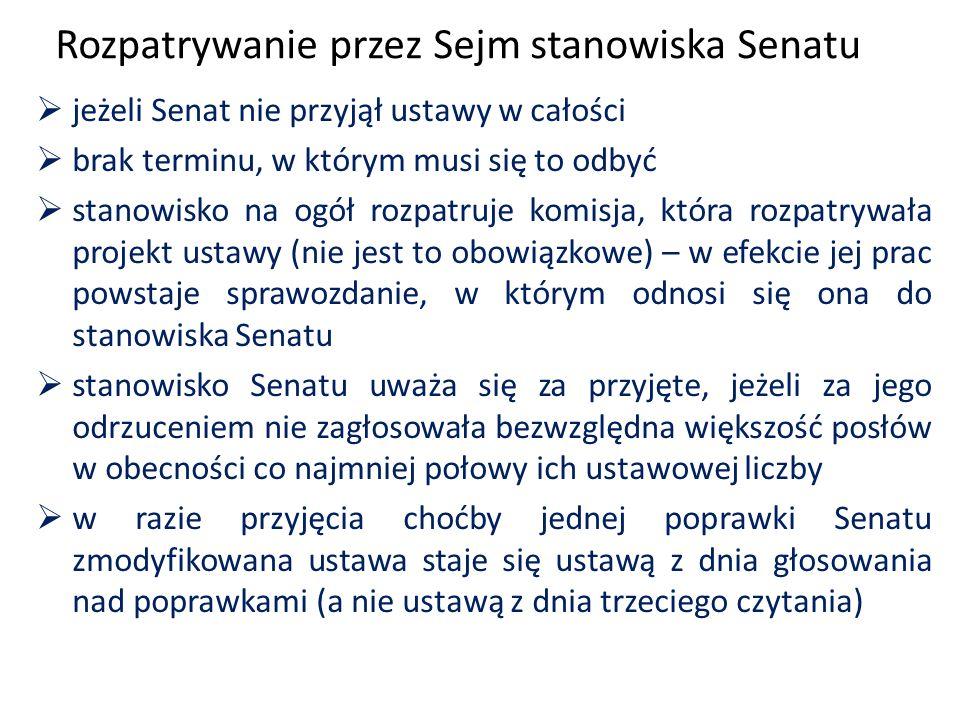 Rozpatrywanie przez Sejm stanowiska Senatu  jeżeli Senat nie przyjął ustawy w całości  brak terminu, w którym musi się to odbyć  stanowisko na ogół rozpatruje komisja, która rozpatrywała projekt ustawy (nie jest to obowiązkowe) – w efekcie jej prac powstaje sprawozdanie, w którym odnosi się ona do stanowiska Senatu  stanowisko Senatu uważa się za przyjęte, jeżeli za jego odrzuceniem nie zagłosowała bezwzględna większość posłów w obecności co najmniej połowy ich ustawowej liczby  w razie przyjęcia choćby jednej poprawki Senatu zmodyfikowana ustawa staje się ustawą z dnia głosowania nad poprawkami (a nie ustawą z dnia trzeciego czytania)