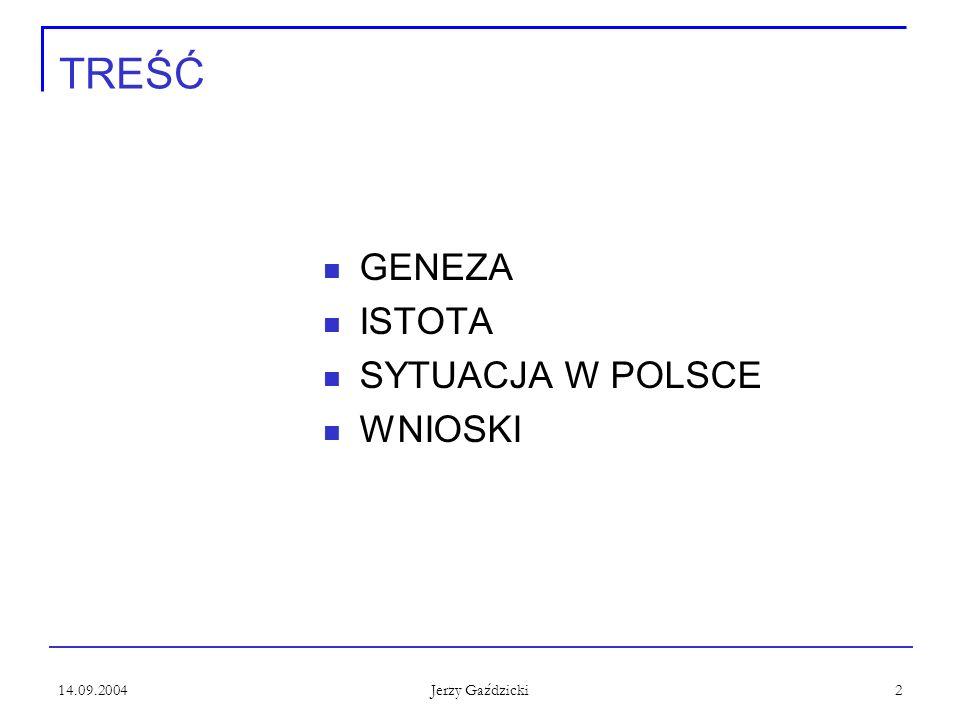 14.09.2004 Jerzy Gaździcki 2 TREŚĆ GENEZA ISTOTA SYTUACJA W POLSCE WNIOSKI