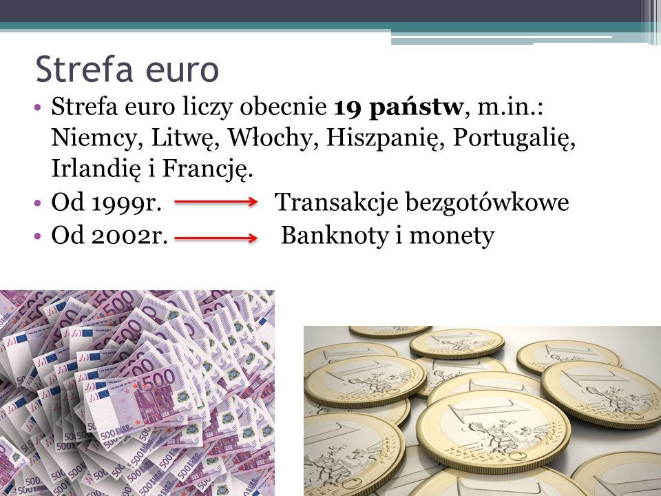 Strefa euro Strefa euro liczy obecnie 19 państw, m.in.: Niemcy, Litwę, Włochy, Hiszpanię, Portugalię, Irlandię i Francję. Od 1999r. Transakcje bezgotó