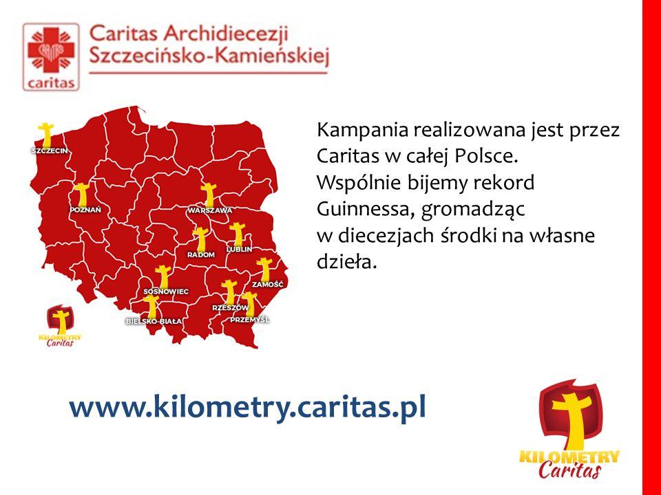 Kampania realizowana jest przez Caritas w całej Polsce.