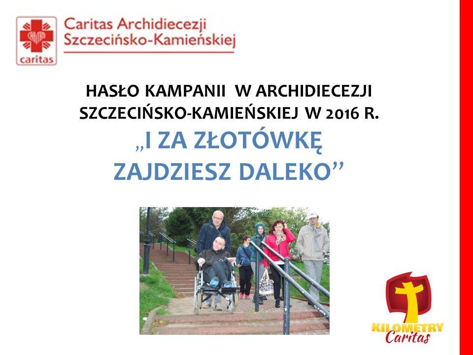 """HASŁO KAMPANII W ARCHIDIECEZJI SZCZECIŃSKO-KAMIEŃSKIEJ W 2016 R. """" I ZA ZŁOTÓWKĘ ZAJDZIESZ DALEKO"""