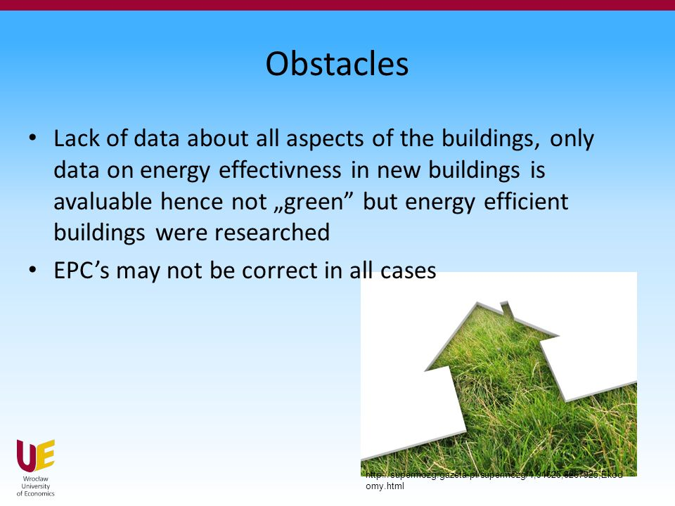 "Obstacles Lack of data about all aspects of the buildings, only data on energy effectivness in new buildings is avaluable hence not ""green but energy efficient buildings were researched EPC's may not be correct in all cases"