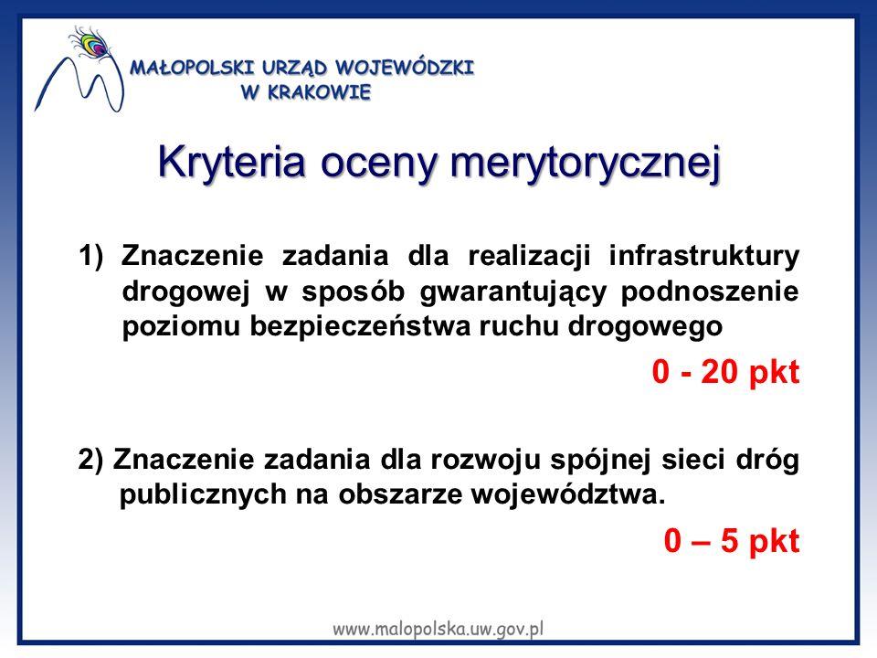 Kryteria oceny merytorycznej 1)Znaczenie zadania dla realizacji infrastruktury drogowej w sposób gwarantujący podnoszenie poziomu bezpieczeństwa ruchu drogowego 0 - 20 pkt 2) Znaczenie zadania dla rozwoju spójnej sieci dróg publicznych na obszarze województwa.