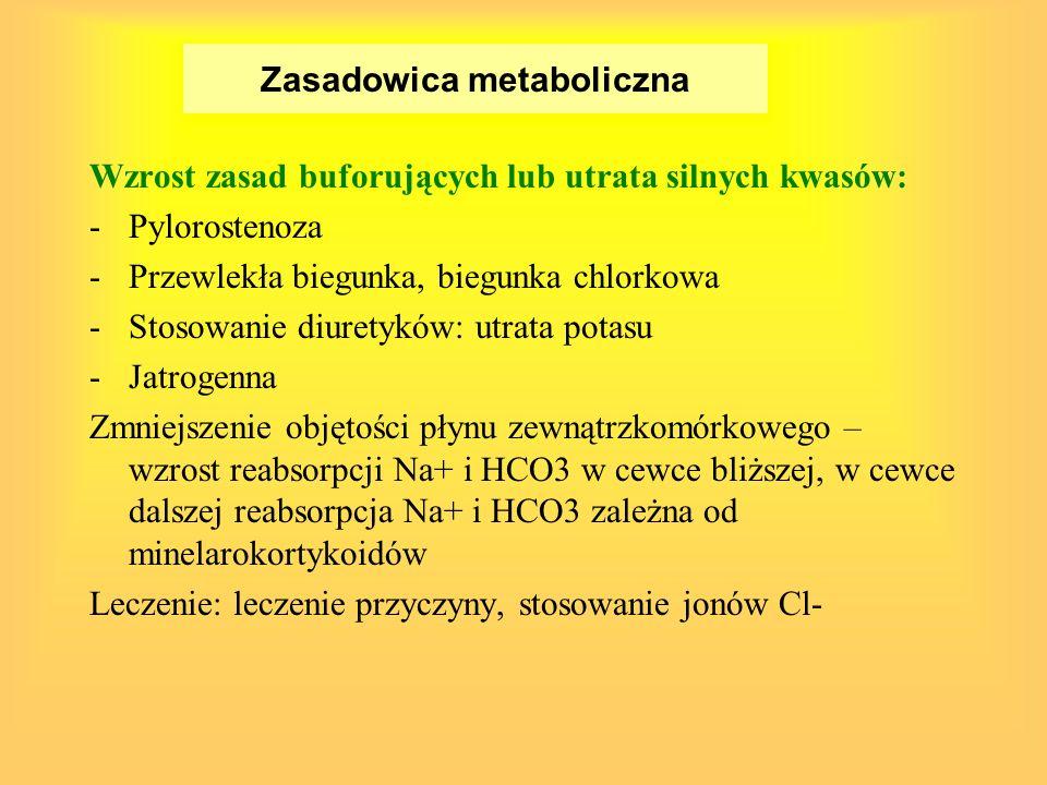 Zasadowica metaboliczna Wzrost zasad buforujących lub utrata silnych kwasów: -Pylorostenoza -Przewlekła biegunka, biegunka chlorkowa -Stosowanie diure