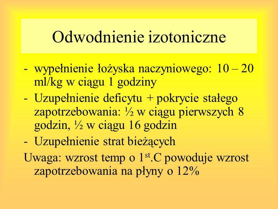 Odwodnienie izotoniczne -wypełnienie łożyska naczyniowego: 10 – 20 ml/kg w ciągu 1 godziny -Uzupełnienie deficytu + pokrycie stałego zapotrzebowania: