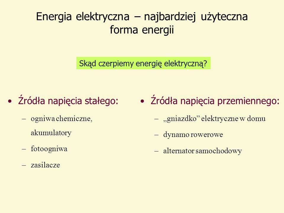 """Energia elektryczna – najbardziej użyteczna forma energii Źródła napięcia stałego: –ogniwa chemiczne, akumulatory –fotoogniwa –zasilacze Źródła napięcia przemiennego: –""""gniazdko elektryczne w domu –dynamo rowerowe –alternator samochodowy Skąd czerpiemy energię elektryczną"""