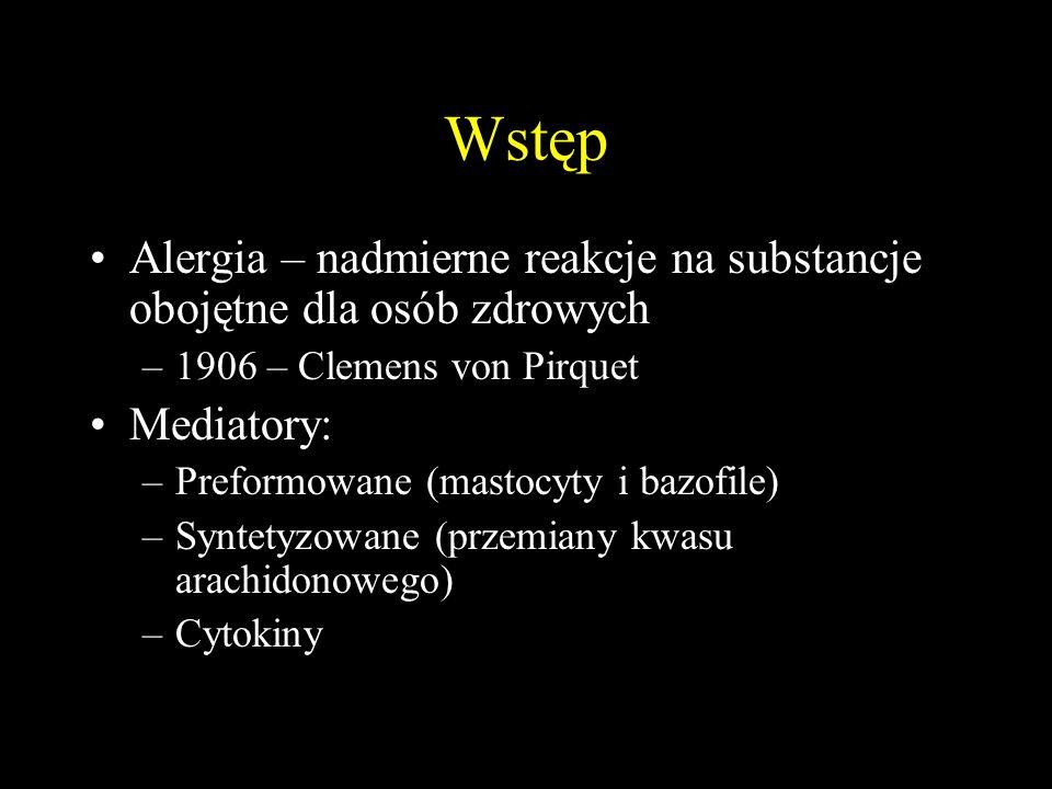 Wstęp Alergia – nadmierne reakcje na substancje obojętne dla osób zdrowych –1906 – Clemens von Pirquet Mediatory: –Preformowane (mastocyty i bazofile) –Syntetyzowane (przemiany kwasu arachidonowego) –Cytokiny