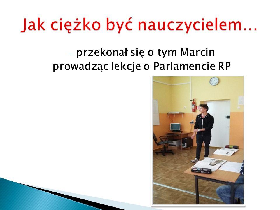 - przekonał się o tym Marcin prowadząc lekcje o Parlamencie RP
