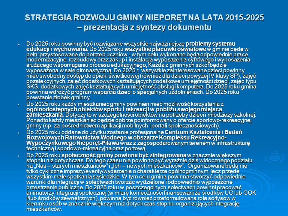 STRATEGIA ROZWOJU GMINY NIEPORĘT NA LATA 2015-2025 – prezentacja z syntezy dokumentu  Do 2025 roku powinny być rozwiązane wszystkie najważniejsze problemy systemu edukacji i wychowania.