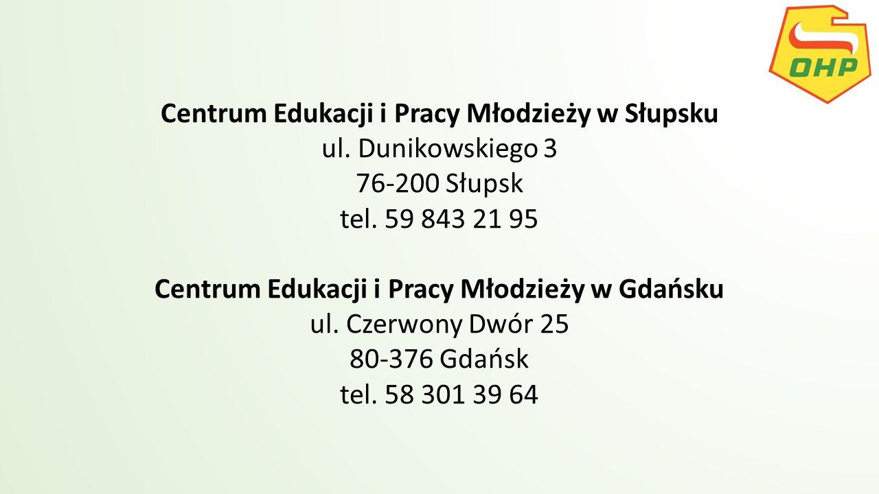 Centrum Edukacji i Pracy Młodzieży w Słupsku ul. Dunikowskiego 3 76-200 Słupsk tel. 59 843 21 95 Centrum Edukacji i Pracy Młodzieży w Gdańsku ul. Czer