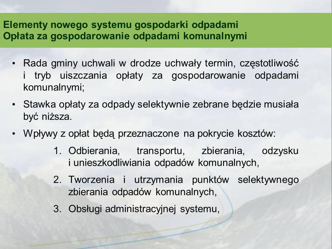 Rada gminy uchwali w drodze uchwały termin, częstotliwość i tryb uiszczania opłaty za gospodarowanie odpadami komunalnymi; Stawka opłaty za odpady selektywnie zebrane będzie musiała być niższa.