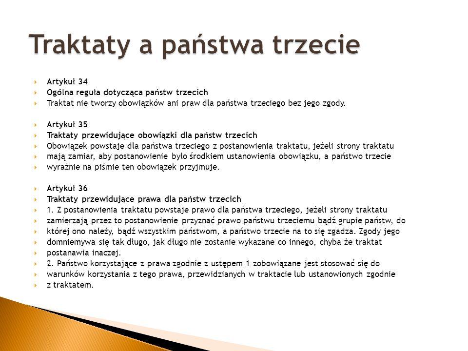  Artykuł 34  Ogólna reguła dotycząca państw trzecich  Traktat nie tworzy obowiązków ani praw dla państwa trzeciego bez jego zgody.