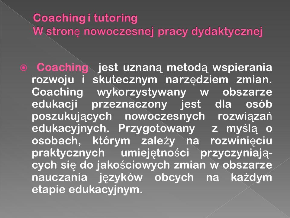  Coaching jest uznan ą metod ą wspierania rozwoju i skutecznym narz ę dziem zmian.