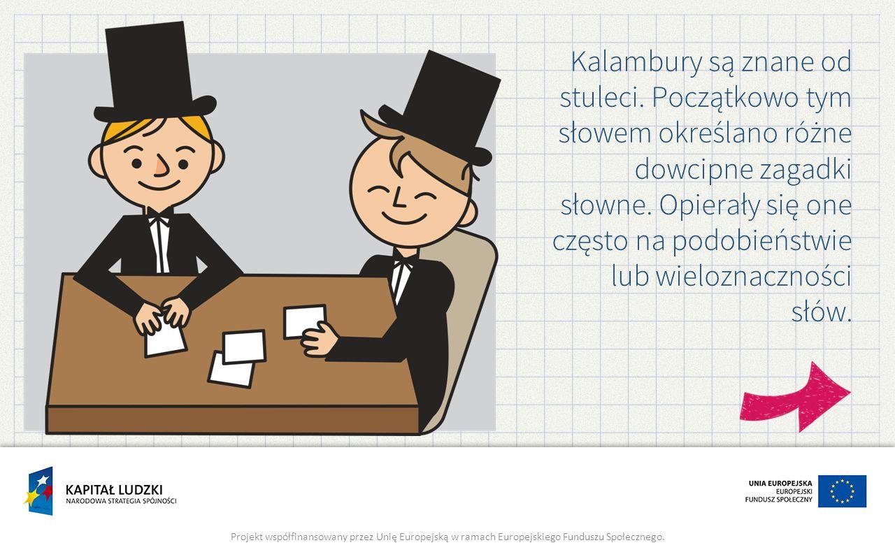 Kalambury są znane od stuleci. Początkowo tym słowem określano różne dowcipne zagadki słowne. Opierały się one często na podobieństwie lub wieloznaczn
