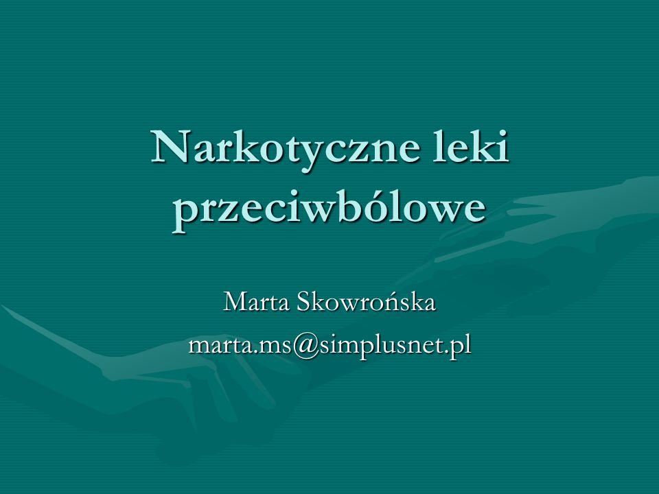 Narkotyczne leki przeciwbólowe Marta Skowrońska marta.ms@simplusnet.pl