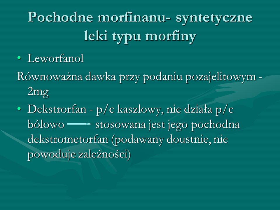 Pochodne morfinanu- syntetyczne leki typu morfiny LeworfanolLeworfanol Równoważna dawka przy podaniu pozajelitowym - 2mg Dekstrorfan - p/c kaszlowy, n